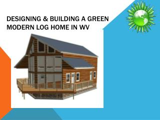 Designing & Building a GREEN  Modern Log Home in WV