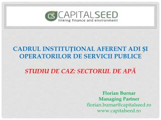 Florian Burnar Managing Partner florian.burnar@capitalseed.ro www.capitalseed.ro