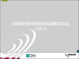 UNDERVISNINGSMODUL CSR-D