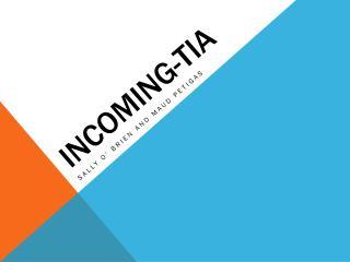 Incoming- tIA