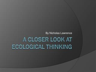 A Closer Look at  Ecological Thinking