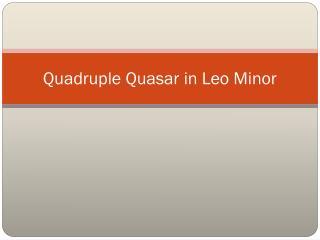 Quadruple Quasar in Leo Minor