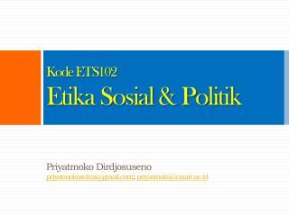 Kode ETS102   Etika Sosial & Politik