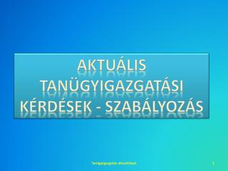 AKTUÁLIS TANÜGYIGAZGATÁSI KÉRDÉSEK - SZABÁLYOZÁS