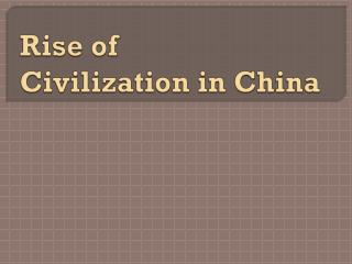 Rise of  Civilization in China