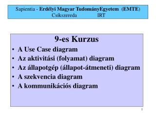9 -es  Kurzus A Use Case diagram Az aktivit � si ( folyamat )  diagram