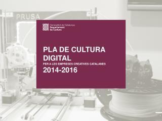 PLA DE CULTURA DIGITAL PER A LES EMPRESES CREATIVES CATALANES 2014-2016