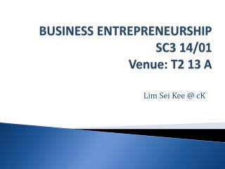 BUSINESS ENTREPRENEURSHIP SC3 14/01 Venue: T2 13 A