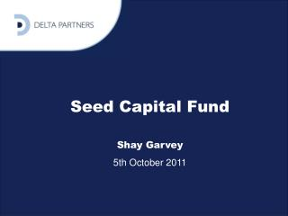 Seed Capital Fund Shay Garvey 5th October 2011