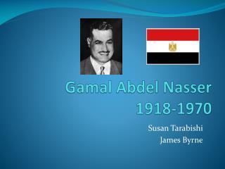 Gamal  Abdel Nasser 1918-1970