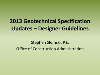 2013 Geotechnical Specification Updates – Designer Guidelines