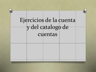 Ejercicios de la cuenta y del catalogo de cuentas