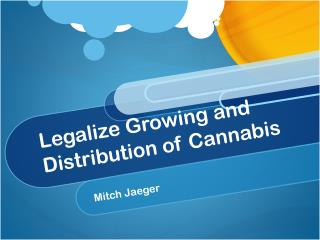 Legalize Growing and Distribution of Cannabis
