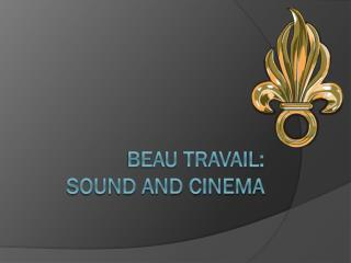 Beau Travail:  Sound and Cinema