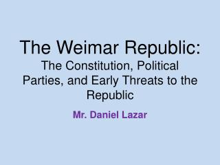 The Weimar Republic: The Constitution,  Political Parties,  and Early Threats to the Republic