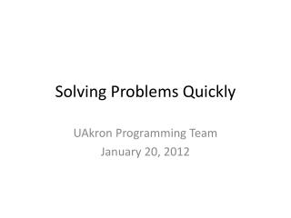 Solving Problems Quickly