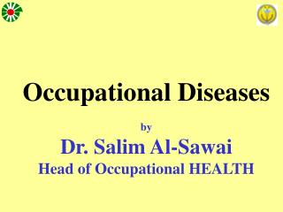 Occupational Diseases by Dr. Salim Al-Sawai Head of Occupational HEALTH