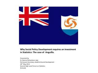 Why  Social Policy Development requires an investment in Statistics: The case of  Anguilla .