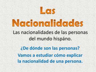 Las nacionalidades de las personas del mundo  h ispáno .