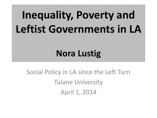 Inequality, Poverty  and Leftist  Governments in LA Nora Lustig