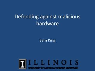 D efending  against malicious hardware