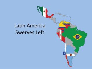 Latin America  Swerves Left