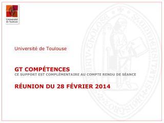 GT  compétences Ce support est complémentaire au compte rendu de séance Réunion du 28 février 2014
