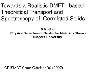 Towards a Realistic DMFT   based  Theoretical Transport and  Spectroscopy of  Correlated Solids