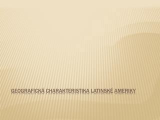 Geografická charakteristika latinské  ameriky