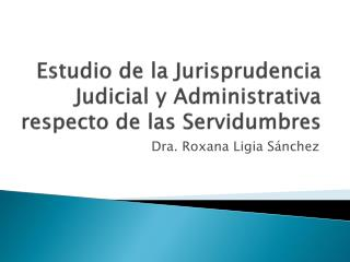 Estudio de la Jurisprudencia Judicial y Administrativa respecto de las Servidumbres