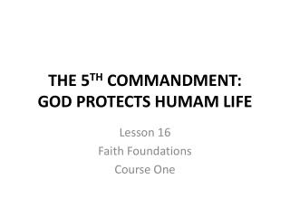 THE 5 TH  COMMANDMENT: GOD PROTECTS HUMAM LIFE