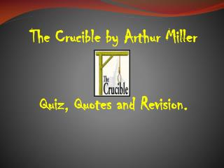The Crucible by Arthur Miller Quiz, Quotes and Revision.