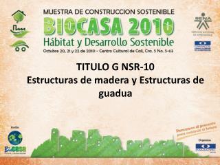 TITULO G NSR-10 Estructuras de madera y Estructuras de guadua