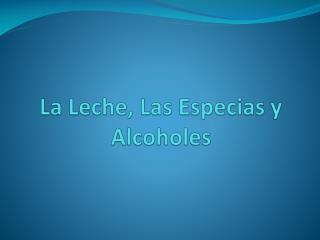 La Leche, Las Especias y  Alcoholes