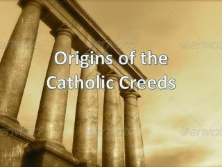 Origins of the Catholic Creeds