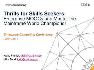 Thrills for  Skills Seekers :  Enterprise MOOCs and Master the Mainframe World Champions!