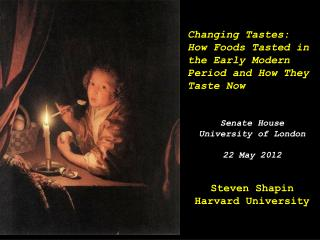 Changing Tastes: How Foods Tasted in the Early Modern  Period and How They Taste Now  Senate House