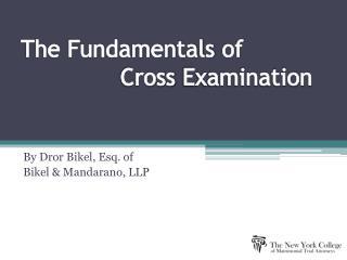 The Fundamentals  of Cross Examination