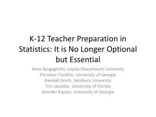 K-12 Teacher Preparation in Statistics: It is  N o Longer Optional but Essential