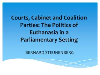Courts, Cabinet and Coalition Parties: The Politics of Euthanasia in a Parliamentary Setting