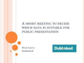 A short meeting to decide which data is suitable for public presentation