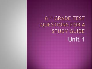 6 th  Grade Test Questions for a Study Guide