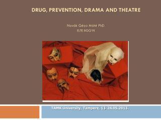 DRUG, PREVENTION, DRAMA AND THEATRE Novák Géza Máté PhD. ELTE BGGYK