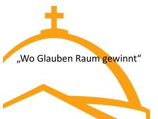 """""""Wo Glauben Raum gewinnt"""""""