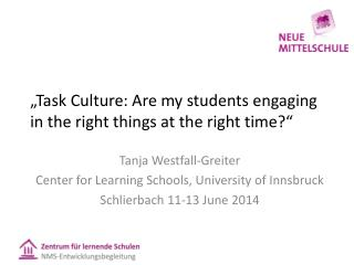 """Task Culture: Are  my students engaging  in  the right things  at  the right  time?"""