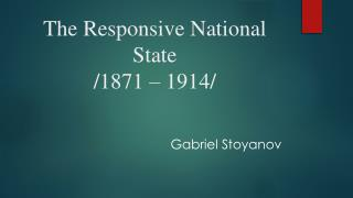 The Responsive National State /1871 – 1914/