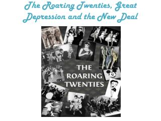 The Roaring  Twenties, Great Depression and the New Deal