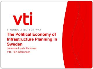 The  Political Economy of Infrastructure  Planning in Sweden