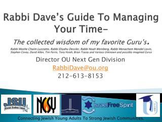 Director OU Next Gen Division RabbiDave@ou.org 212-613-8153