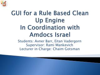 GUI for a Rule Based Clean Up Engine In Coordination with Amdocs  Israel
